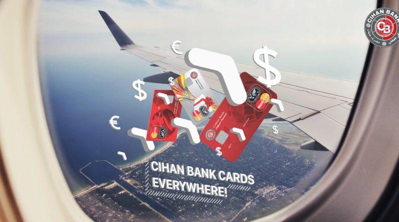 Use Cihan Bank Cards everywhere!